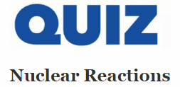 quiz - nuclear reactions